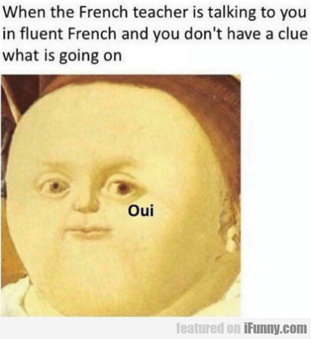 When The French Teacher Is Talking To You In...