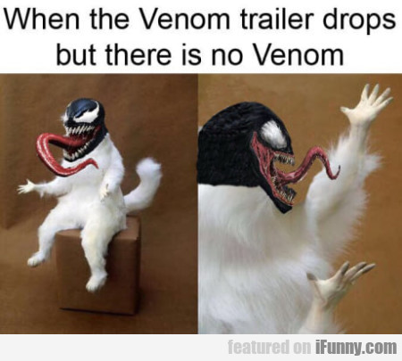 When The Venom Trailer Drops But There Is...
