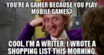 You're A Gamer Because You Play Mobile Games...