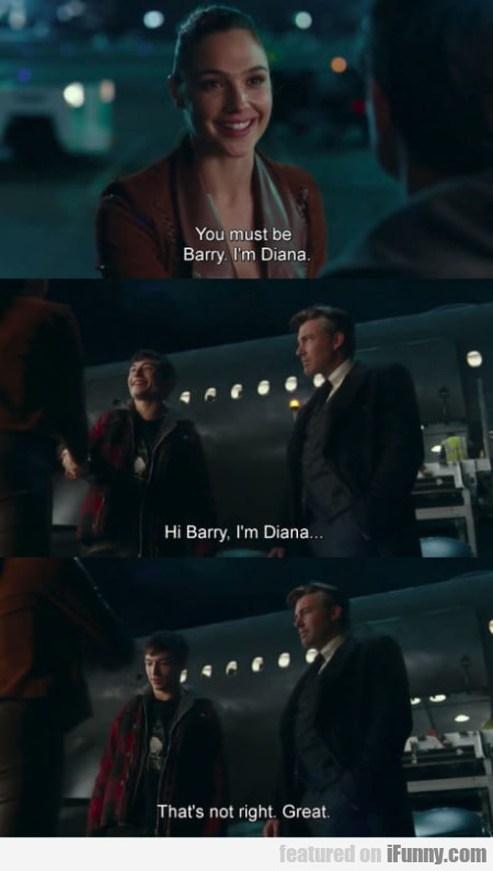 You must be Barry. I'm Diana - Hi Barry, I'm...
