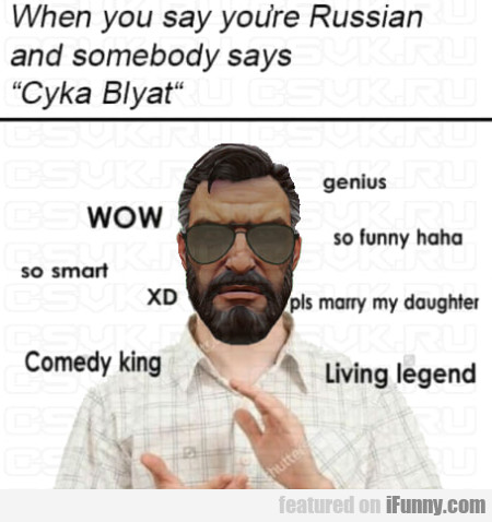 When you say you're Russian and somebody says...