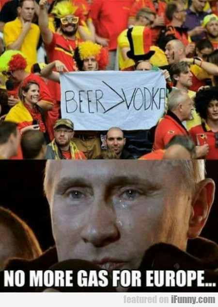 Beer > Vodka - No More Gas For Europe