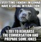 Everytime I Know I'm Gonna Have A Social...