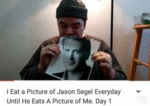 I Eat A Picture Of Jason Segel Everyday Until He..