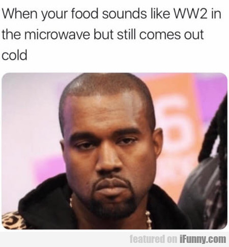 When Your Food Sounds Like Ww2 In The Microwave