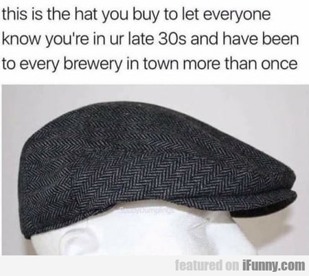This is the hat you buy to let everyone know...