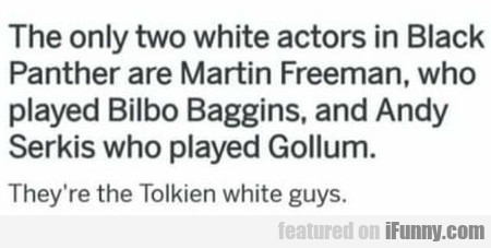 The Only Two White Actors In Black Panther Are...