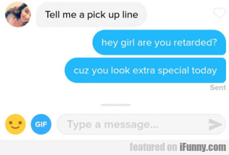 Tell Me A Pick Up Line - Hey Girl Are You...