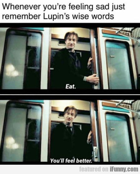 Whenever You're Feeling Sad Just Remember Lupin...