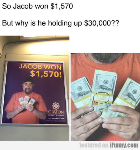 So Jacob Won $1,570 - But Why Is He...