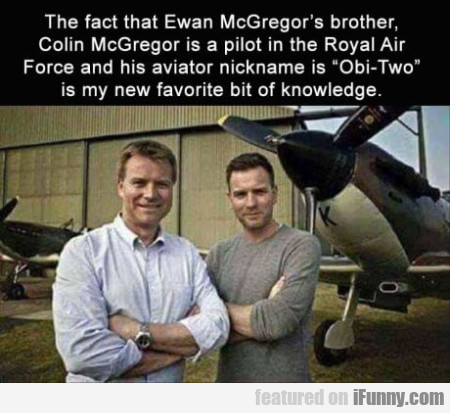The Fact That Ewan Mcgregor's Brother, Colin...
