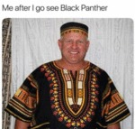 Me After I Go See Black Panther...