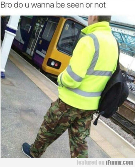 Bro Do U Wanna Be Seen Or Not