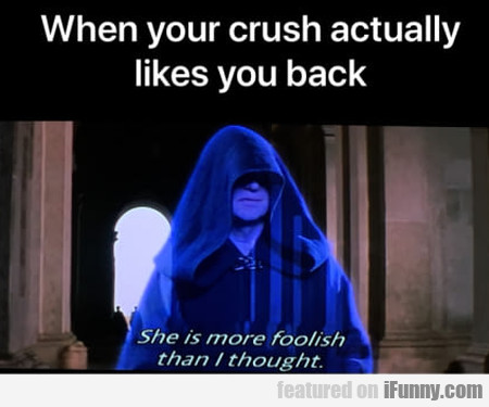 When your crush actually likes you back...