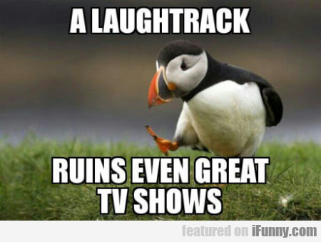 A Laughtrack Ruins Even Great Tv Shows