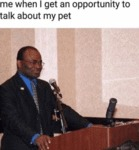 Me When I Get An Opportunity To Talk About My...
