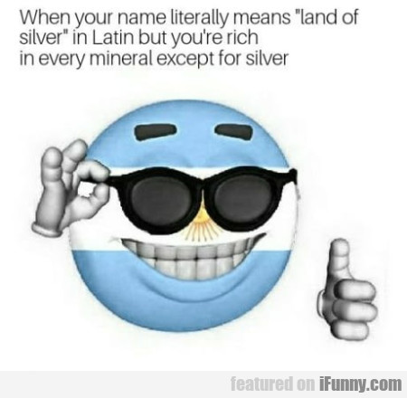 When Your Name Literally Means Land Of Silver...