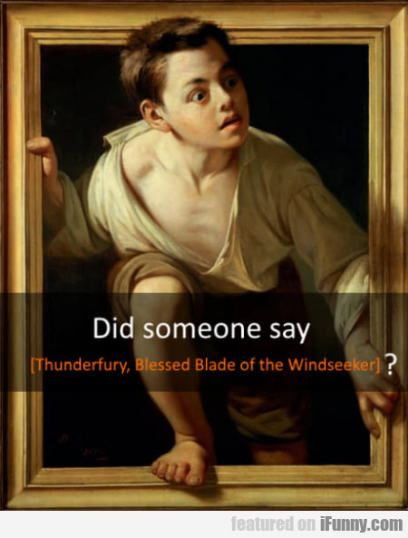 Did Someone Say Thunderfurry, Blessed Blade...