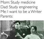 Mom: Study Medicine - Dad: Study Engineering...