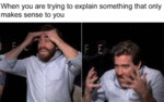 When You Are Trying To Explain Something That...