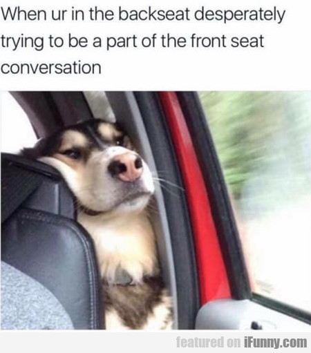When Ur In The Backseat Desperately Trying To...