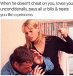 When He Doesn't Cheat On You, Loves You...