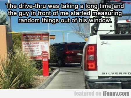 The Drive-thru Was Taking A Long Time And The...