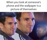 When You Look At Someone's Phone And The...