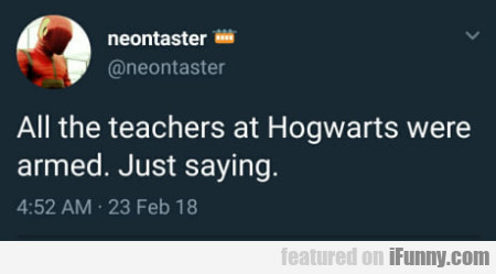 All The Teachers At Hogwarts Were Armed. Just...