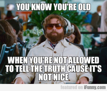 You Know You're Old When You're Not...
