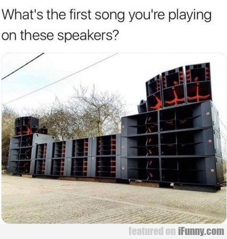 What's The First Song You're Playing On These?