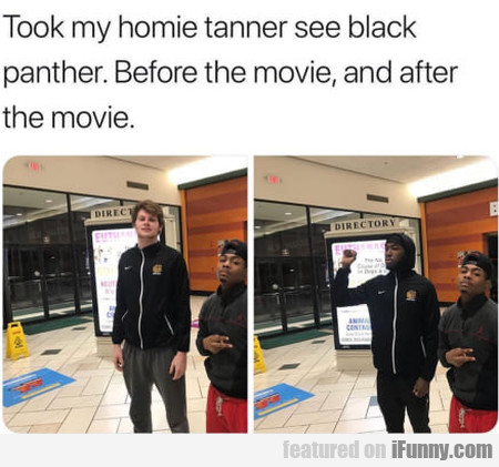 Took My Homie Tanner See Black Panther...