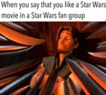 When You Say That You Like A Star Wars Movie...