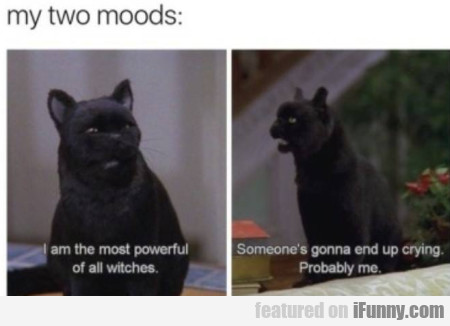 My Two Moods - I Am The Most Powerful Of All...