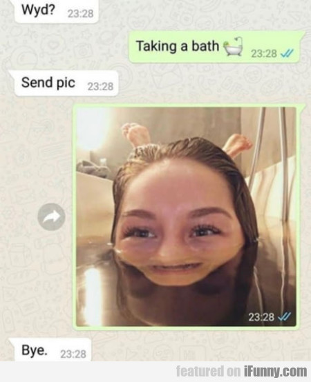 Wyd - Taking a bath - Send pic - Bye
