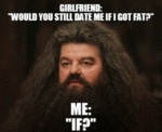 Girlfriend: Would You Still Date Me If I Got Fat?