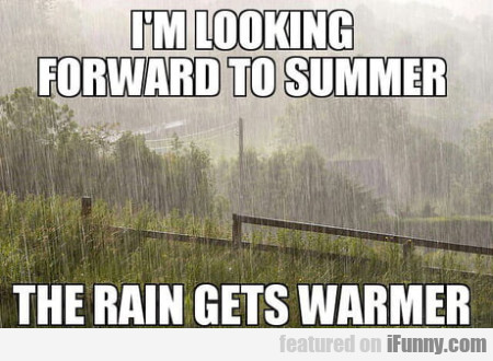 I'm Looking Forward To Summer - The Rain Gets...