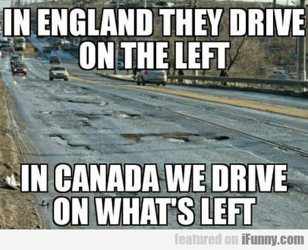 In England They Drive On The Left In Canada We...