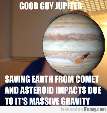 Good Guy Jupiter - Saving Earth From...
