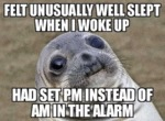 Felt Unusually Well Slept When I Woke Up...