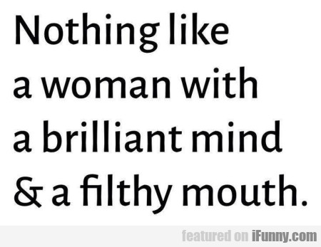 Nothing Like A Woman With A Brilliant Mind...