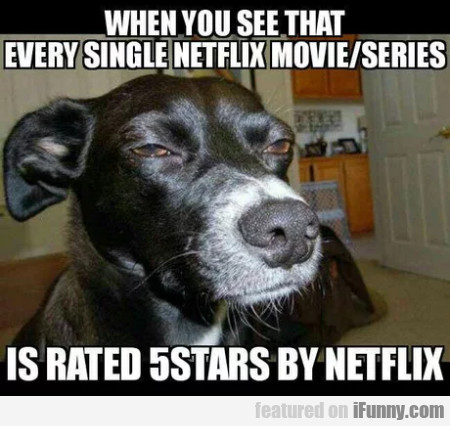 When you see that every single Netflix movie...