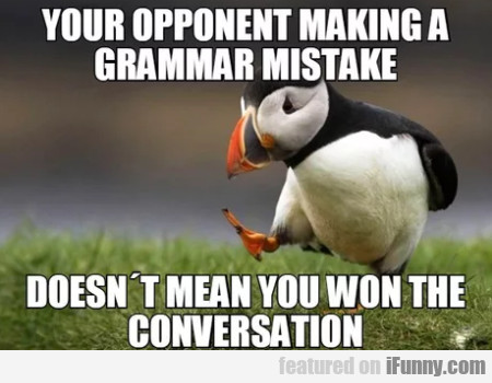 Your Opponent Making A Grammar Mistake...