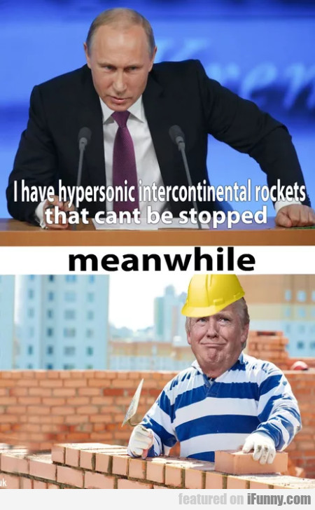 I Have Hypersonic Intercontinental Rockets That...