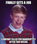Finally Gets A Job Company Filled For Bankruptcy..