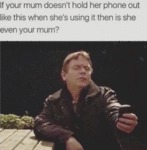 If Your Mum Doesn't Hold Her Phone Out Like This..
