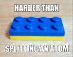 Harder Than Splitting An Atom...