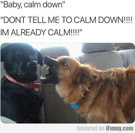 Baby, Calm Down - Don't Tell Me To Calm Down