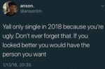 Yall Only Single In 2018 Because You're Ugly...