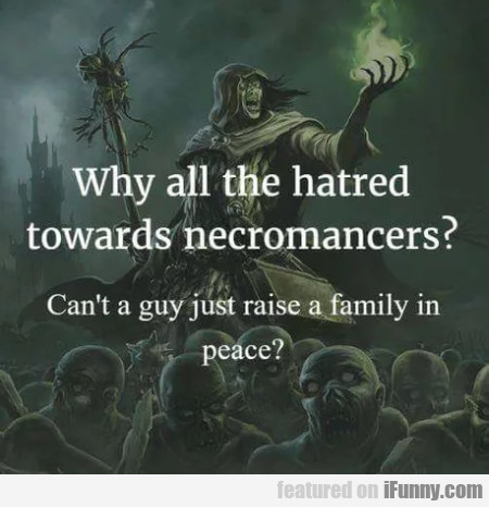 Why All The Hatred Towards Necromancers?